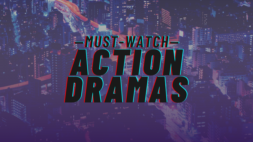 Must-Watch Action Dramas