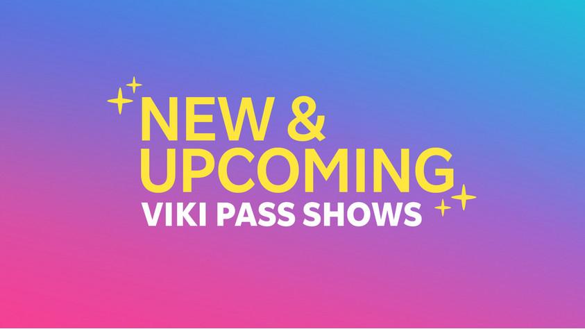 New & Upcoming Viki Pass Shows