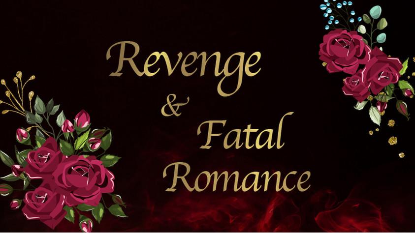 Revenge & Fatal Romance