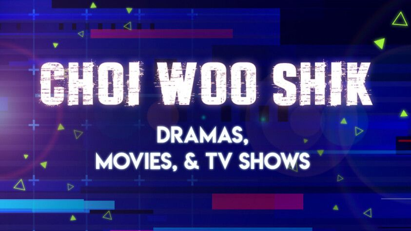 Choi Woo Shik Dramas, Movies, & TV Shows