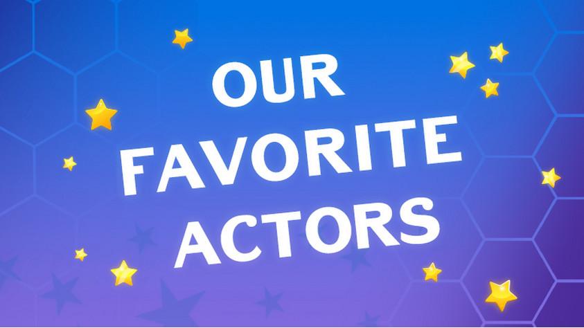 Our Favorite Actors