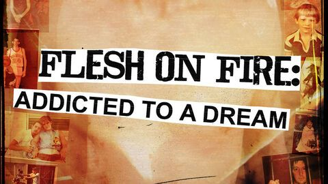 Flesh on Fire: Addicted to a Dream