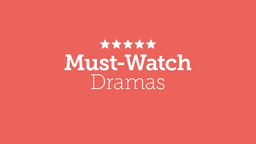 Must-Watch Dramas