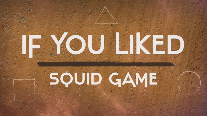 If You Liked Squid Game