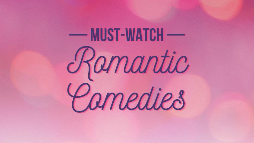 Must-Watch Romantic Comedies