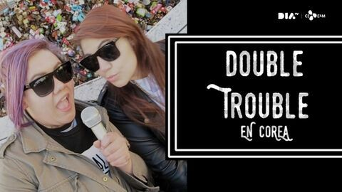 Double Trouble en Corea