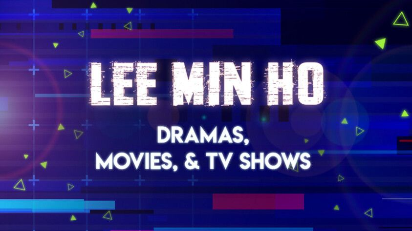 Lee Min Ho Dramas, Movies, & TV Shows