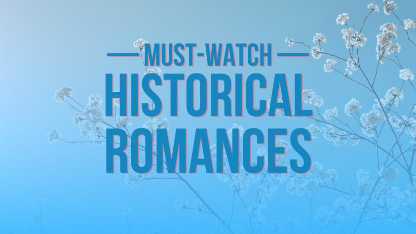 Must-Watch Historical Romances